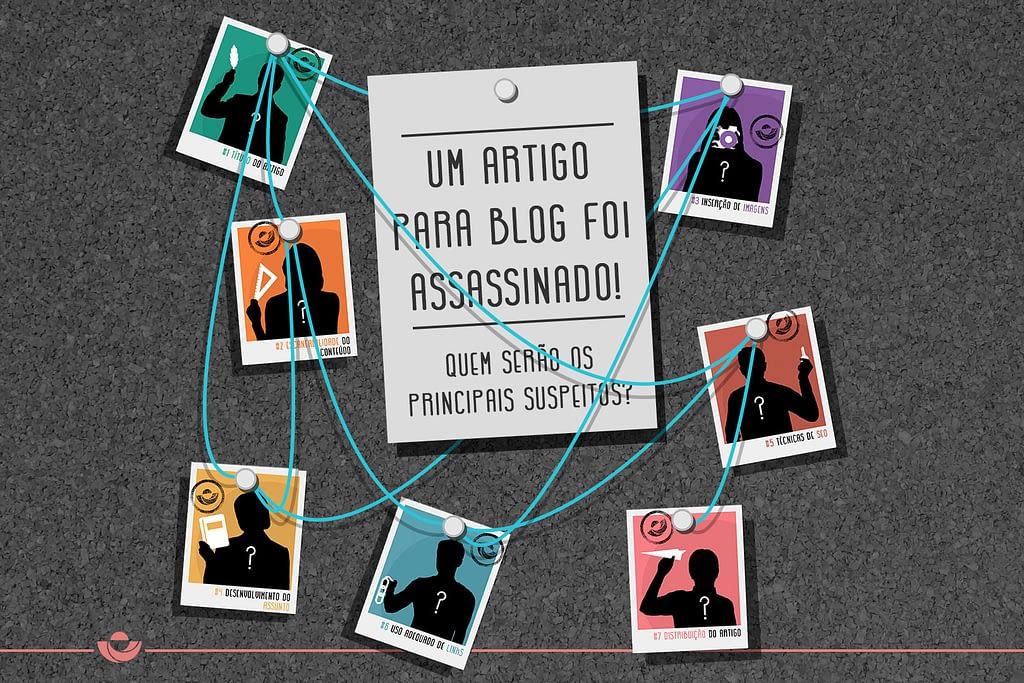 Um artigo para blog foi assassinado! Quem são os principais suspeitos?